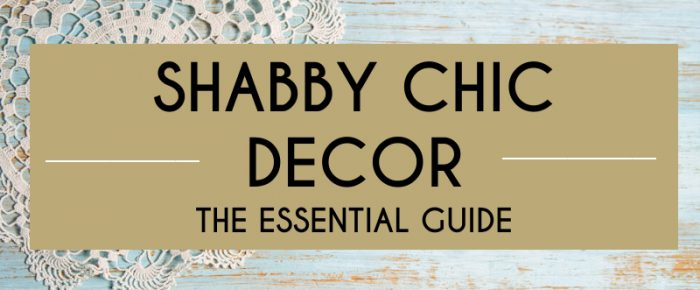 Shabby Chic Decor: The Essential Guide